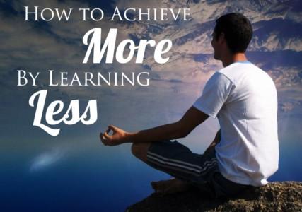 Как достигать большего, при этом изучая меньше